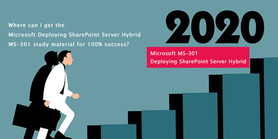 Where can I get the Microsoft Deploying SharePoint Server Hybrid MS-301 study material for 100% success?